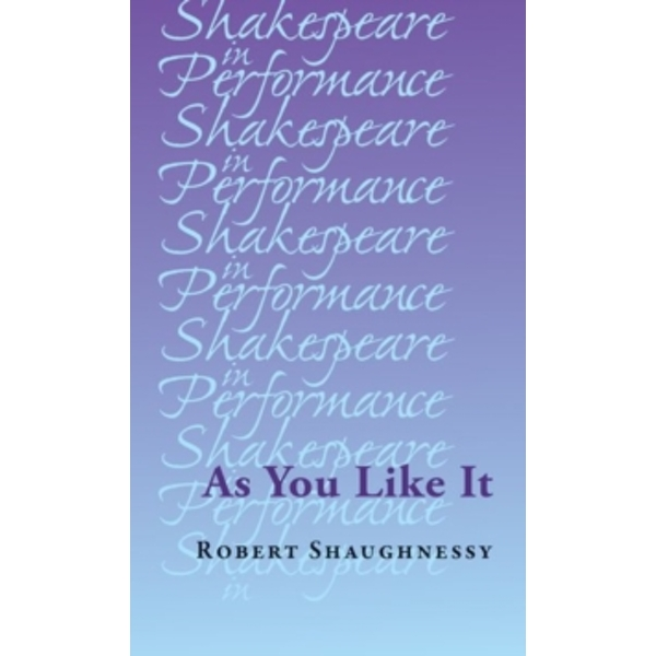 As You Like It (Shakespeare in Performance) Hardcover