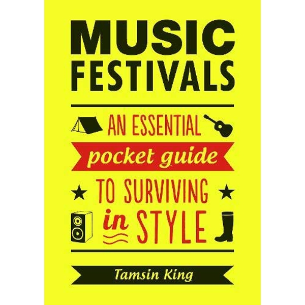 Music Festivals: An Essential Pocket Guide to Surviving in Style by Tamsin King (Paperback, 2015)