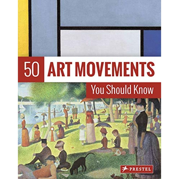 50 Art Movements You Should Know From Impressionism to Performance Art Hardback 2018