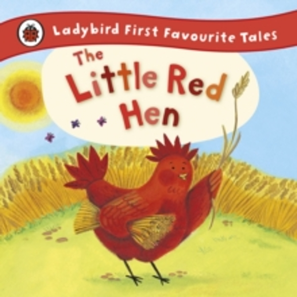 The Little Red Hen: Ladybird First Favourite Tales