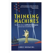 Thinking Machines : The inside story of Artificial Intelligence and our race to build the future