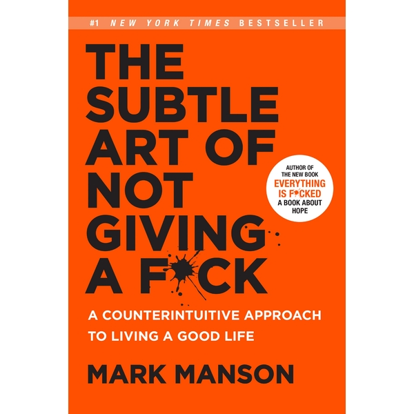 The Subtle Art of Not Giving a F*ck : A Counterintuitive Approach to Living a Good Life Hardcover