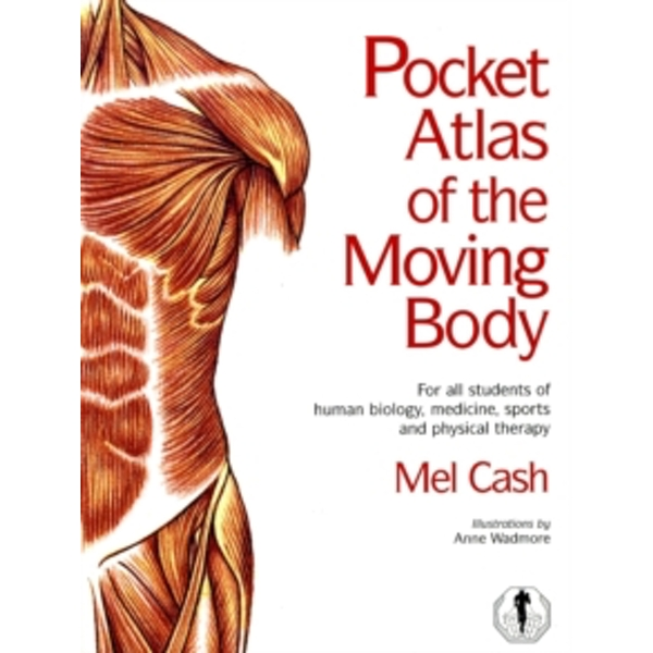 The Pocket Atlas Of The Moving Body by Mel Cash (Paperback, 1999)