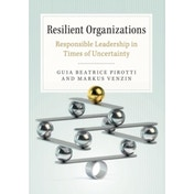 Resilient Organizations : Responsible Leadership in Times of Uncertainty