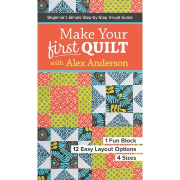 Make Your First Quilt with Alex Anderson : Beginner's Simple Step-by-Step Visual Guide