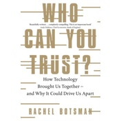 Who Can You Trust? : How Technology Brought Us Together - and Why It Could Drive Us Apart