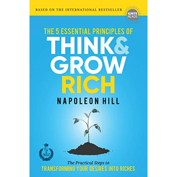 The 5  Essential Principles of Think and Grow Rich The Practical Steps to Transforming Your Desires Into Riches Hardback 2018