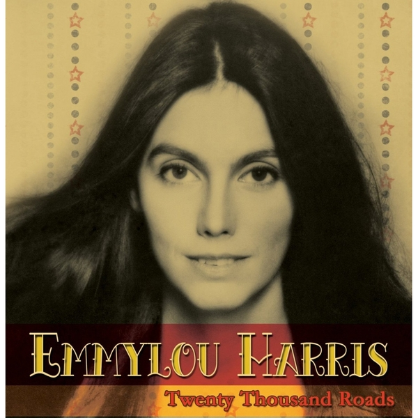 Emmylou Harris - Twenty Thousand Roads Music CD