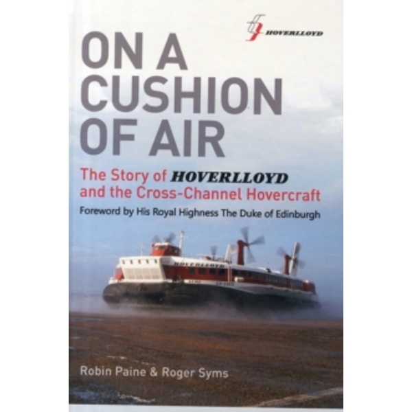 On a Cushion of Air : The Story of Hoverlloyd and the Cross-Channel  Hovercraft