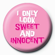 I Only Look Sweet & Innocent Badge