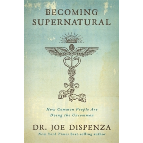 Becoming Supernatural : How Common People Are Doing the Uncommon