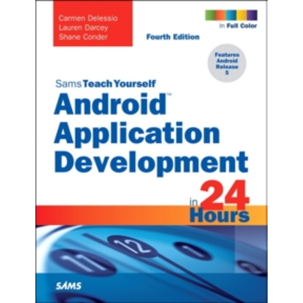 Android Application Development in 24 Hours, Sams Teach Yourself by Shane Conder, Carmen Delessio, Lauren Darcey (Paperback, 2015)