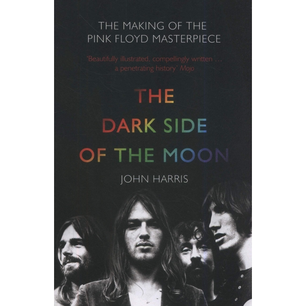 The Dark Side of the Moon: The Making of the Pink Floyd Masterpiece Paperback - 21 Aug 2006