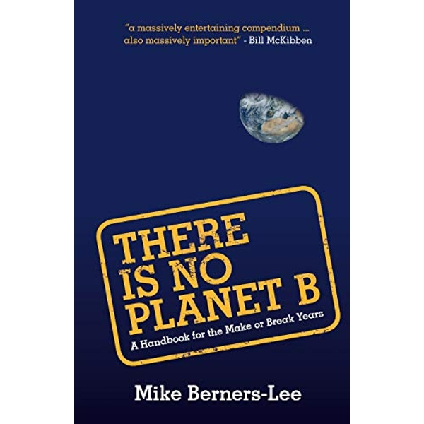 There Is No Planet B: A Handbook for The Make or Break Years by Mike Berners-Lee (2019, Paperback)