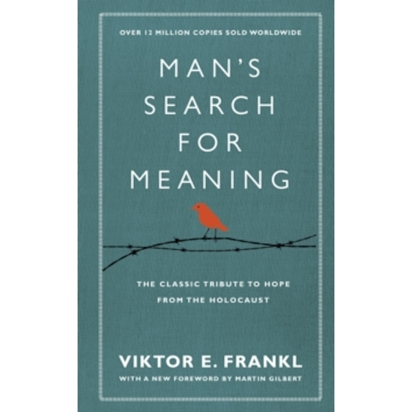 Man's Search for Meaning : The Classic Tribute to Hope from the Holocaust (with New Material)