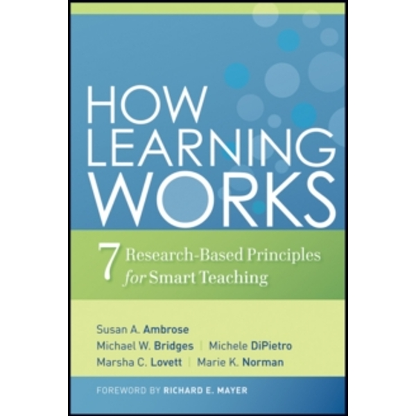 How Learning Works : Seven Research-based Principles for Smart Teaching