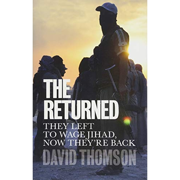 The Returned They Left to Wage Jihad, Now They're Back Paperback / softback 2018