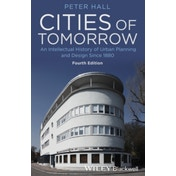 Cities of Tomorrow: An Intellectual History of Urban Planning and Design Since 1880 by Peter Hall (Paperback, 2014)