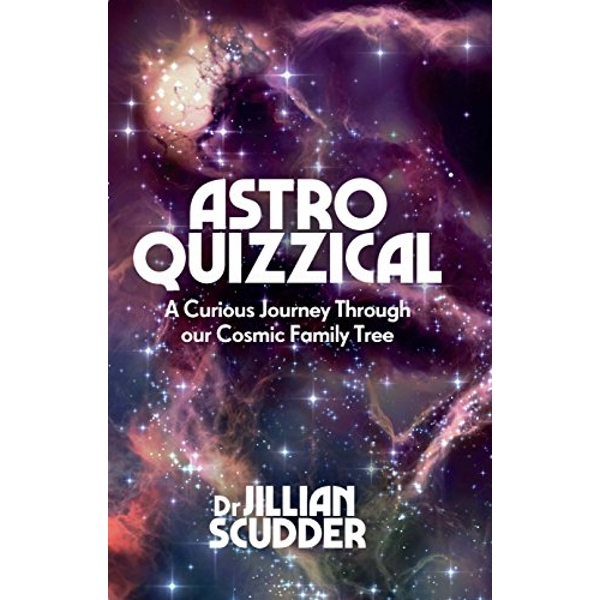 Astroquizzical A Curious Journey Through Our Cosmic Family Tree Hardback 2018