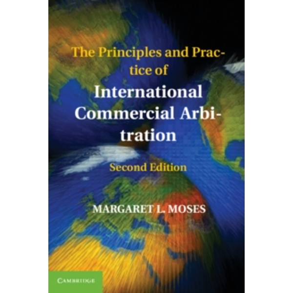 The Principles and Practice of International Commercial Arbitration by Margaret L. Moses (Paperback, 2012)
