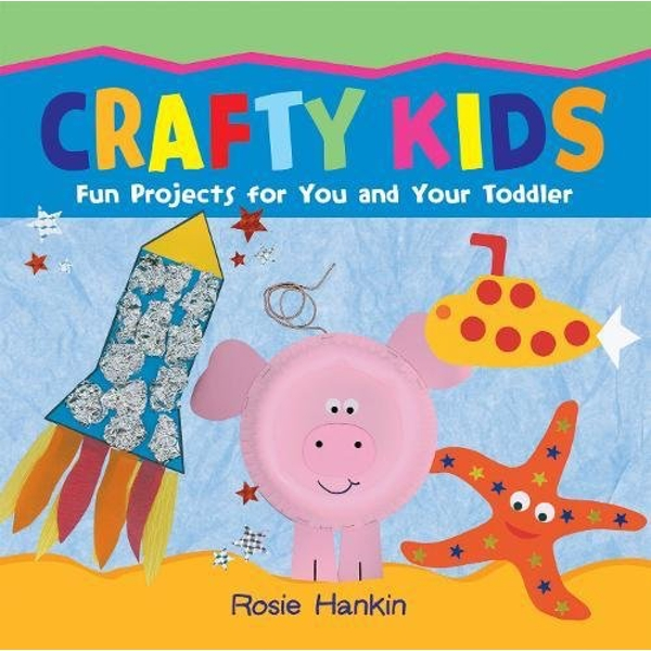 Crafty Kids: Fun projects for you and your toddler by Rosie Hankin (Paperback, 2011)