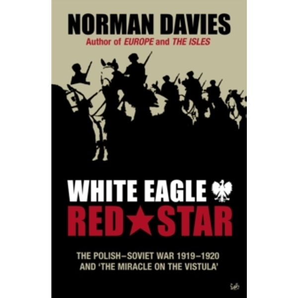 White Eagle, Red Star : The Polish-Soviet War 1919-20