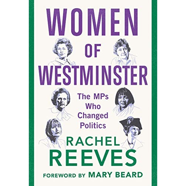 Women of Westminster The MPs who Changed Politics Hardback 2019