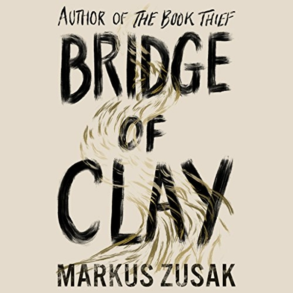 Bridge of Clay The redemptive, joyous bestseller by the author of THE BOOK THIEF CD-Audio 2018
