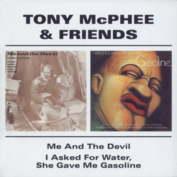 Tony McPhee & Friends - Me And The Devil I Asked For Water She Gave Me Gasoline CD