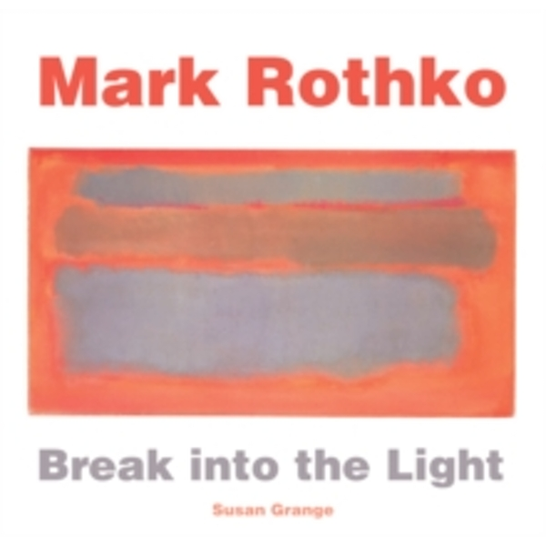 Mark Rothko : Break into the Light