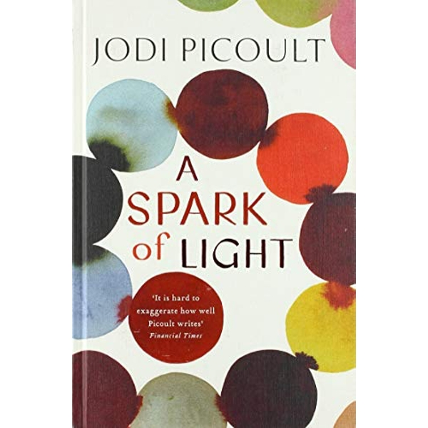 A Spark of Light THE NUMBER ONE SUNDAY TIMES BESTSELLER Hardback 2018