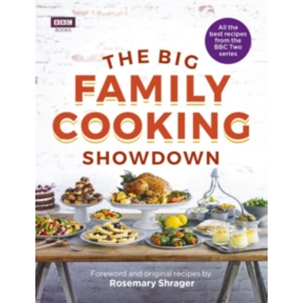 The Big Family Cooking Showdown : All the Best Recipes from the BBC Series