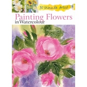 30 Minute Artist: Painting Flowers in Watercolour by Fiona Peart (Paperback, 2013)