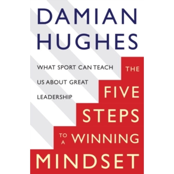 The Winning Mindset : What Sport Can Teach Us About Great Leadership