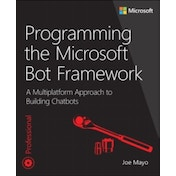 Programming the Microsoft Bot Framework: A Multiplatform Approach to Building Chatbots by Joe Mayo (Paperback, 2017)