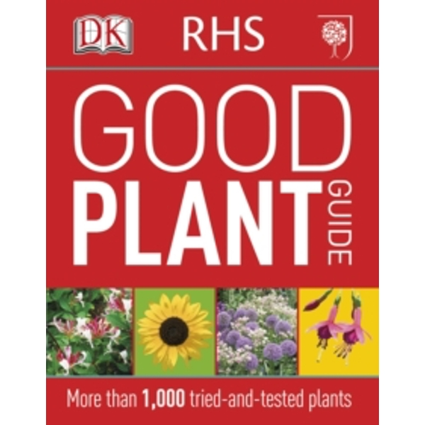 RHS Good Plant Guide : More than 1,000 Tried-and-Tested Plants