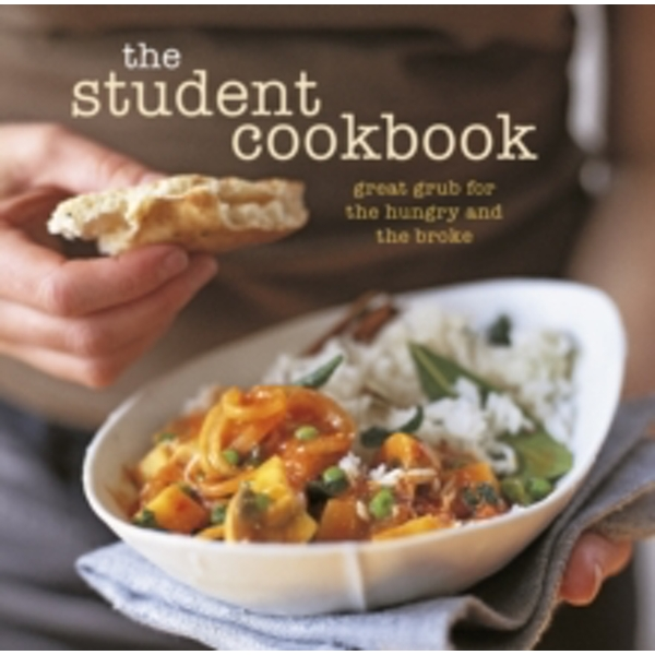 The Student Cookbook : Great Grub for the Hungry and the Broke