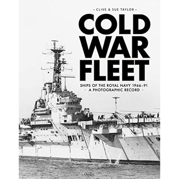 Cold War Fleet Ships of the Royal Navy 1966-91 A Photographic Album Hardback 2019