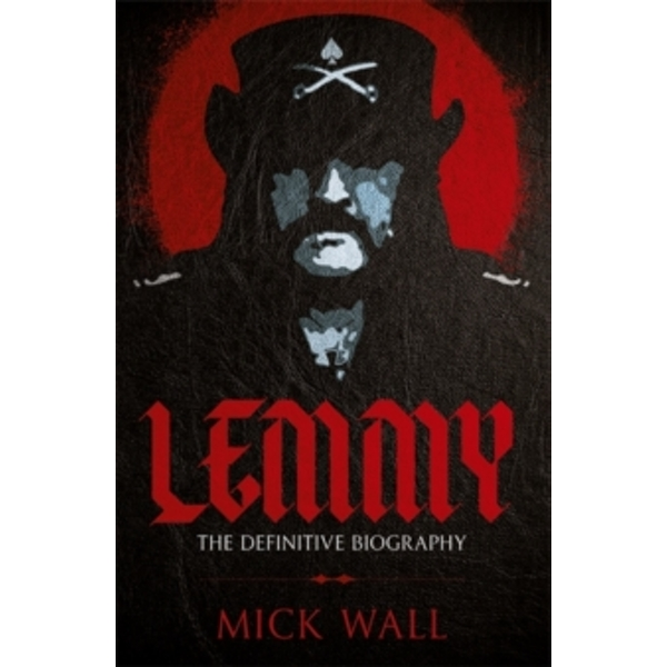 Lemmy : The Definitive Biography