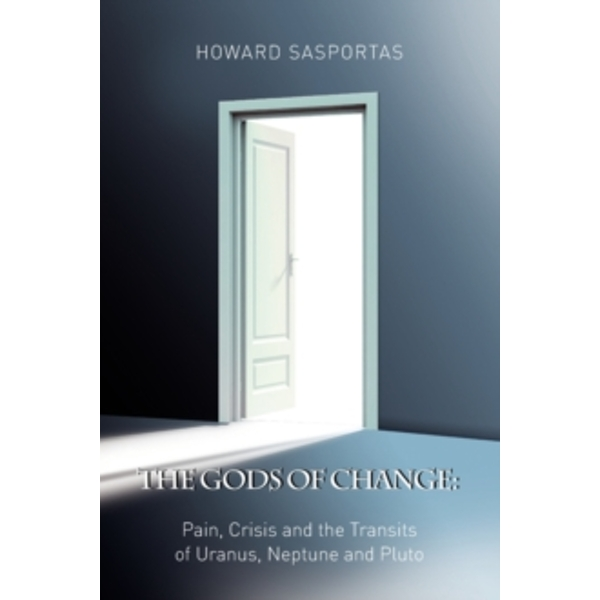 The Gods of Change : Pain, Crisis and the Transits of Uranus, Neptune and Pluto