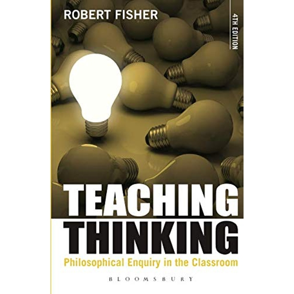 Teaching Thinking: Philosophical Enquiry in the Classroom by Robert Fisher (Paperback, 2013)