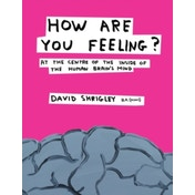 How Are You Feeling?: At the Centre of the Inside of The Human Brain's Mind by David Shrigley (Hardback, 2012)