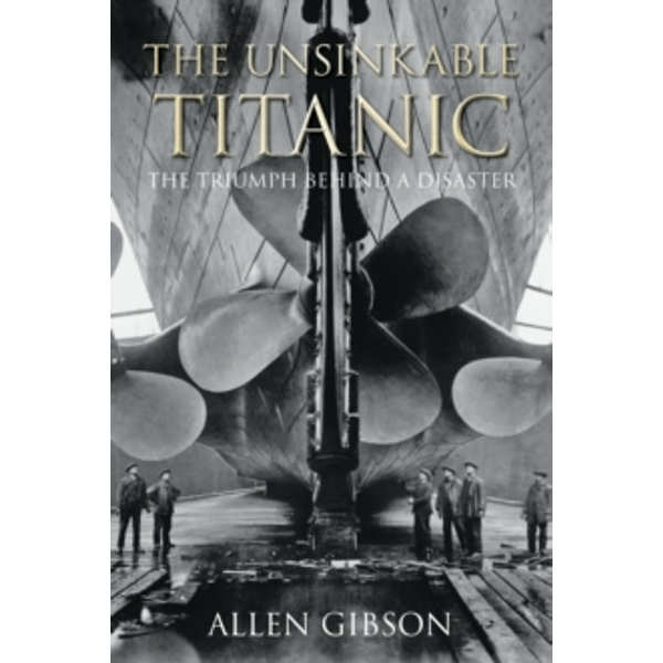 The Unsinkable Titanic : The Triumph Behind a Disaster