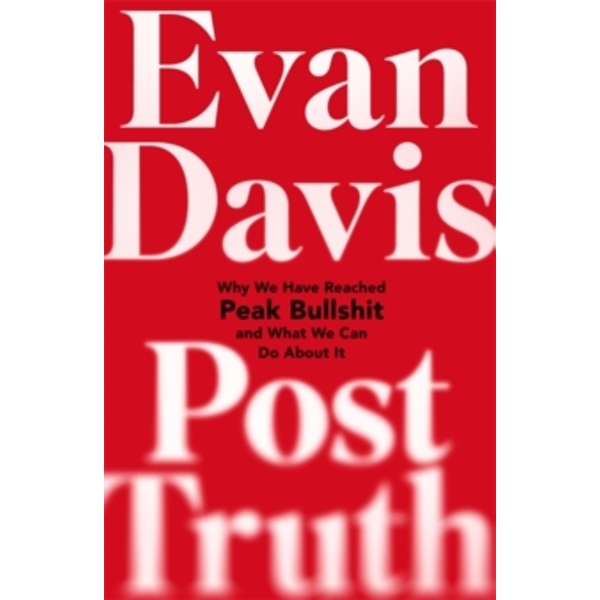 Post-Truth : Why We Have Reached Peak Bullshit and What We Can Do About It