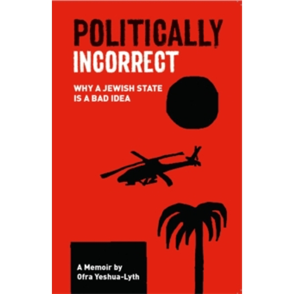 Politically Incorrect : Why a Jewish State is a Bad Idea