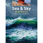 Sea & Sky in Acrylics: Techniques & Inspiration by Dave White (Paperback, 2015)