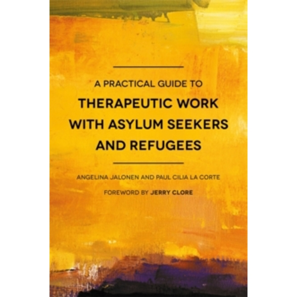 A Practical Guide to Therapeutic Work with Asylum Seekers and Refugees