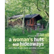 A Woman's Huts and Hideaways : More Than 40 She Sheds and Other Retreats