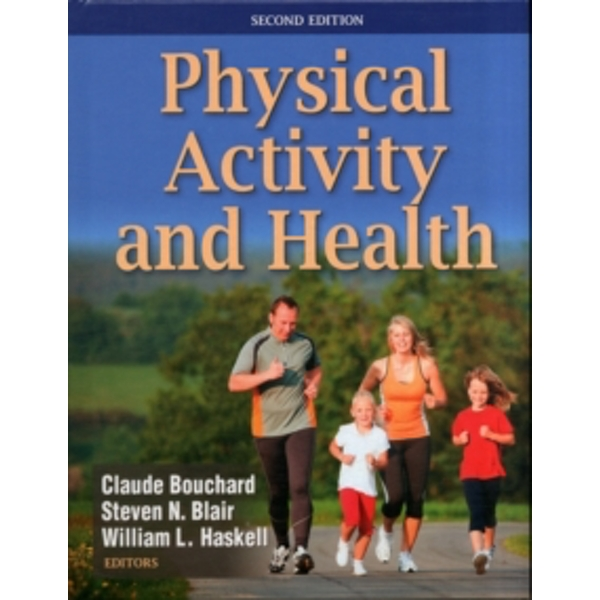 Physical Activity and Health by Claude Bouchard, Steven N. Blair, William L. Haskell (Hardback, 2012)
