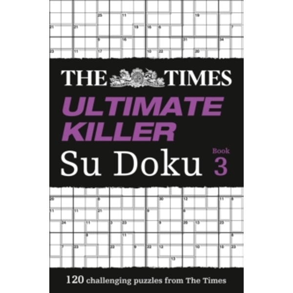 The Times Ultimate Killer Su Doku Book 3 : 120 of the Deadliest Su Doku Puzzles